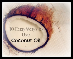 10 Easy Ways to Use Coconut Oil